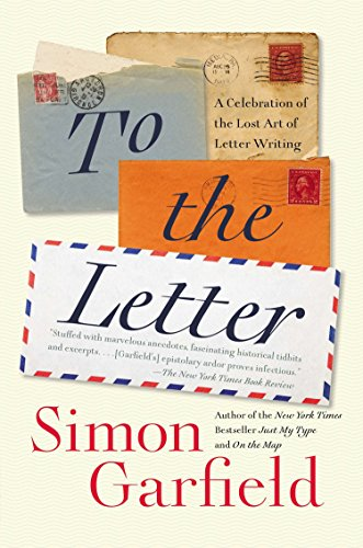To the Letter: A Celebration of the Lost Art of Letter Writing por Simon Garfield