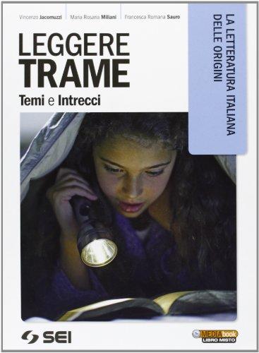 Leggere trame. Temi e intrecci. La letteratura italiana delle origini. Per il biennio delle Scuole superiori