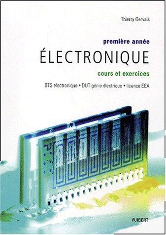 Electronique Première année BTS électronique, DUT génie électrique, licence EEA. : Cours et exercices