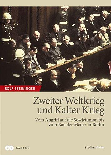 Zweiter Weltkrieg und Kalter Krieg. Vom Angriff auf die Sowjetunion bis zum Bau der Mauer in Berlin