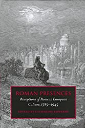 [Roman Presences: Receptions of Rome in European Culture, 1789-1945] (By: Catharine Edwards) [published: May, 1999]