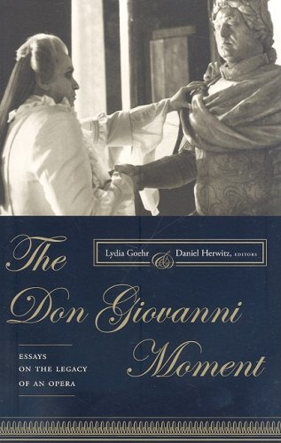 The Don Giovanni Moment Essays on the Legacy of an Opera (Columbia Themes in Philosophy, Social Criticism, and the Arts)