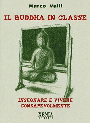 Il Buddha in classe. Insegnare e vivere consapevolmente