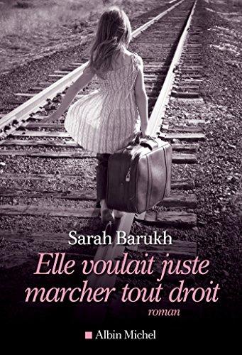 Elle voulait juste marcher tout droit (A.M. ROM.FRANC) par Sarah Barukh