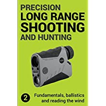 Precision Long Range Shooting And Hunting v2: Fundamentals, ballistics and reading the wind