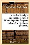 Cours de Mecanique Appliquee: Professe A L'Ecole Imperiale Des Ponts Et Chaussees.: Resistance Des Materiaux Et Stabilite Des Constructions (Sciences)