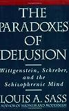 The Paradoxes of Delusion: Wittgenstein, Schreber and the Schizophrenic Mind: Wittgenstein, Schreiber and the Schizophrenic Mind