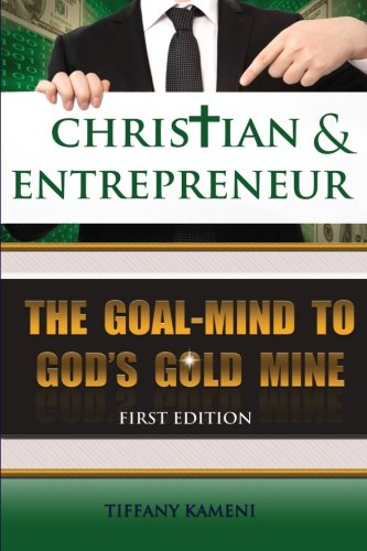 Christian & Entrepreneur: The Goal-Mind to GOD'S Goldmine (Gold Edition)