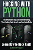 Hacking With Python: The Complete and Easy Guide to Ethical Hacking, Python Hacking, Basic Security, and Penetration Testing - Learn How to Hack ... 1 (Hacking, Python, Tor, Bitcoin, Blockchain)