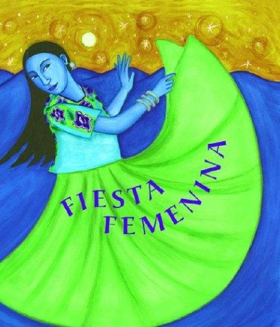 Fiesta Femenina: Homenaje A las Mujeres A Traves de Historias Tradicionales Mexicanas = Fiesta Femenina: Celebrating Women in Mexican Folktale por Mary-Joan Gerson