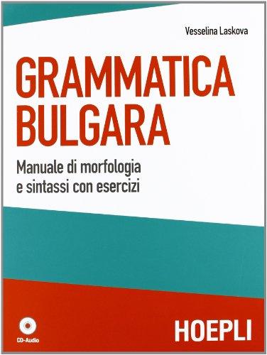 Grammatica bulgara. Manuale di morfologia e sintassi con esercizi. Con CD Audio por Vesselina Laskova