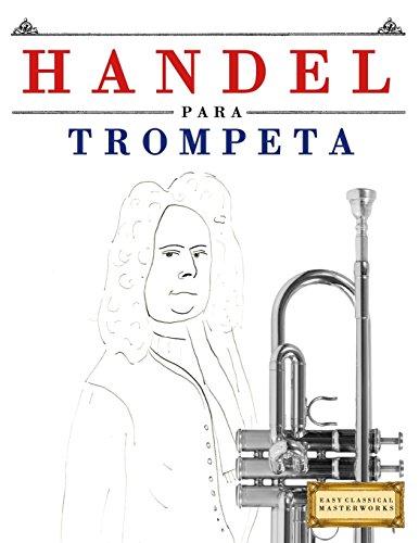 Handel para Trompeta: 10 Piezas Fáciles para Trompeta Libro para Principiantes