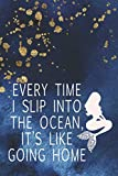 Every Time I Slip Into The Ocean, It's Like Going Home: Blank Lined Notebook Journal Diary Composition Notepad 120 Pages 6x9 Paperback ( Beach ) 2