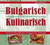 Bulgarisch -  Kulinarisch: Traditionelle Rezepte für gesunde Lebensweise vom Balkan