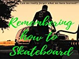 Remembering how to Skateboard