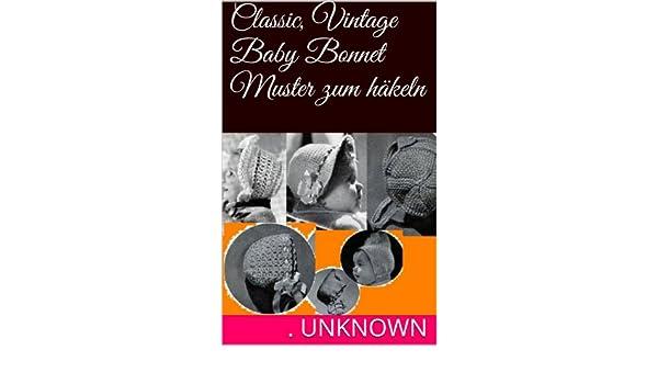 Classic, Vintage Baby Bonnet Muster zum häkeln eBook: Unknown ...