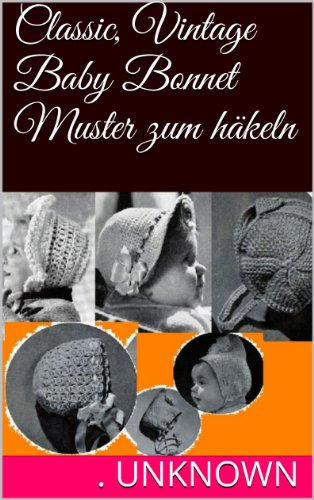 Classic, Vintage Baby Bonnet Muster zum häkeln eBook: Unknown ...