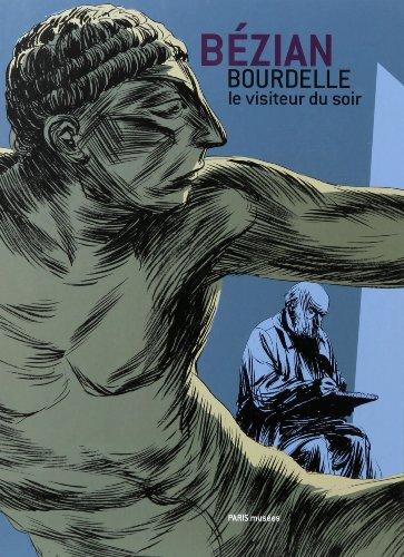 Bourdelle, le visiteur du soir par Frédéric Bézian