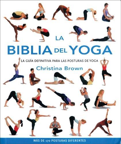 La Biblia Del Yoga/The Yoga Bible: La Guia Definitiva Para Las Posturas De Yoga / the Definitive Guide to Yoga Postures