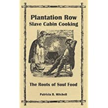Plantation Row Slave Cabin Cooking: The Roots of Soul Food by Patricia Mitchell (1998-08-02)