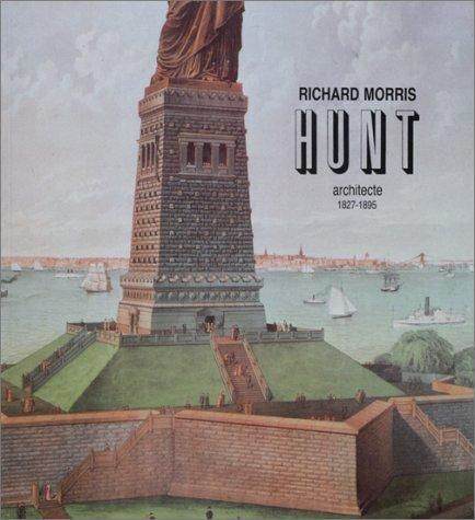 Richard Morris Hunt. Architecte 1827-1895 - La tradition franaise en Amrique
