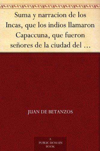 suma-y-narracion-de-los-incas-que-los-indios-llamaron-capaccuna-que-fueron-seores-de-la-ciudad-del-c