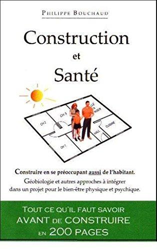Construction et Santé: Tout ce qu'il faut savoir avant de construire en 200 pages