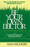 Be Your Own Doctor: Positive Guide to Natural Living