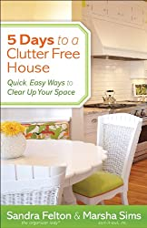 5 Days to a Clutter-Free House: Quick, Easy Ways to Clear Up Your Space