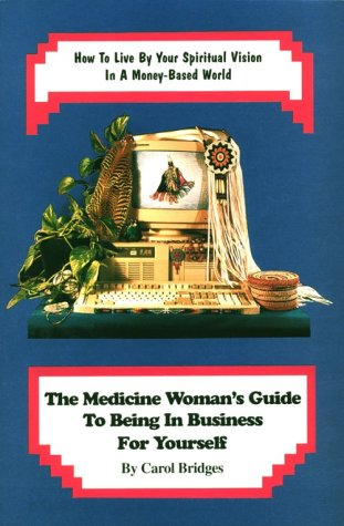 the-medicine-womans-guide-to-being-in-business-for-yourself-how-to-live-by-your-spiritual-vision-in-