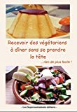 Telecharger Livres Recevoir des vegetariens a diner sans se prendre la tete rien de plus facile (PDF,EPUB,MOBI) gratuits en Francaise
