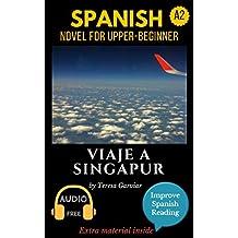 Spanish short stories for beginners plus (A2): Viaje a Singapur. Downloadable Audio. Vol 2. Spanish edition: Learn Spanish. Improve Spanish Reading. Graded readings. Aprende español. Spanish novel.