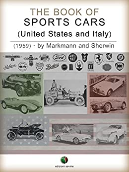 The Book of Sports Cars - (United States and Italy) (History of the Automobile) by [Charles Lam Markmann, Mark Sherwin]