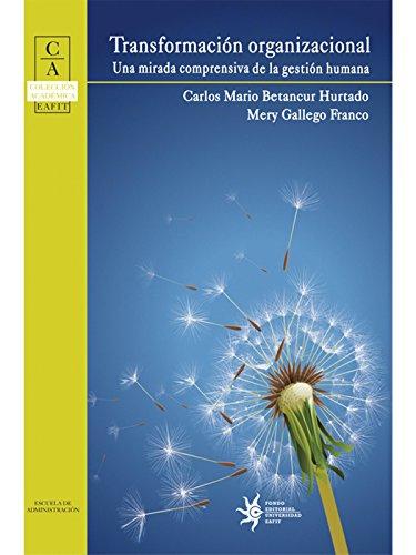Transformación organizacional: una mirada comprensiva de la gestión humana por Carlos Mario Betancur