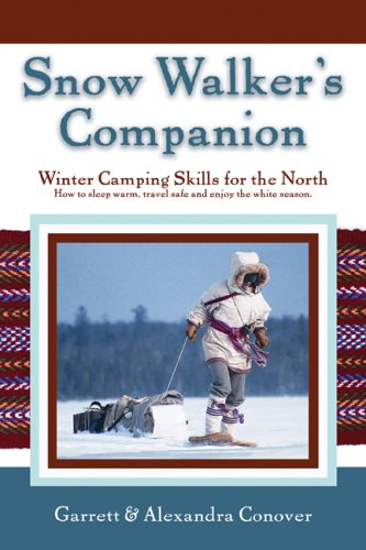 Snow Walker's Companion: Winter Camping Skills for the North por Garrett Conover