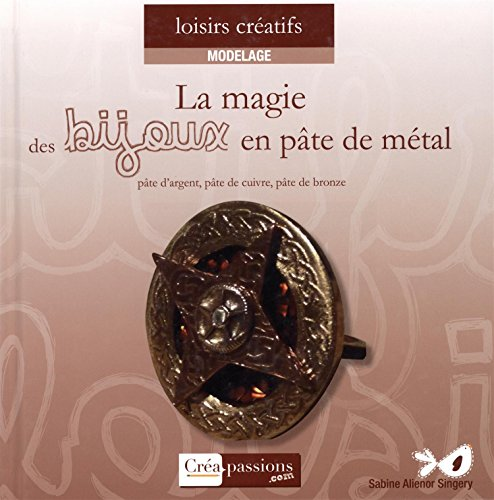 La Magie des Bijoux en Pate de Métal (pâte d'argent, pâte de bronze et pâte de cuivre)