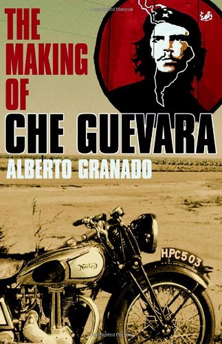 Travelling With Che Guevara. The Making Of A Revolutionary