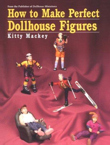 How to Make Perfect Dollhouse Figures por Kitty Mackey