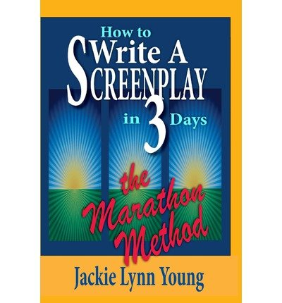 [(How to Write a Screenplay in 3 Days: The Marathon Method)] [Author: Jackie Lynn Young] published on (December, 2008)