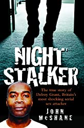 The Night Stalker - The True Story of Delroy Grant, Britain's Most Shocking Serial Sex Attacker