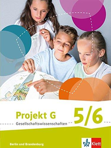 Projekt G Gesellschaftswissenschaften 5/6. Ausgabe Berlin, Brandenburg Grundschule: Schülerbuch Klasse 5/6 (Projekt G Gesellschaftswissenschaften. ... Berlin und Brandenburg Grundschule ab 2017)