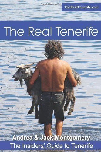 The Real Tenerife: The Insiders' Guide by Mr Jack Montgomery, Mrs Andrea Montgomery (2013)