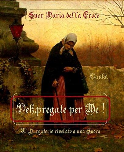 Deh,pregate per Me !: Il Purgatorio rivelato a una suora (Via Pulchritudinis)