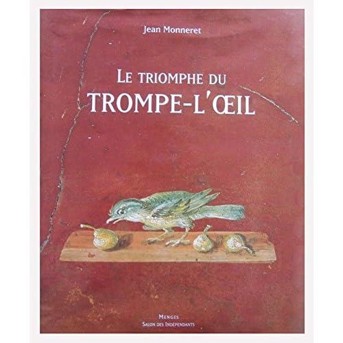 Le Triomphe du Trompe l'Oeil : histoire du trompe-l'oeil dans la peinture occidentale du VIe siècle avant J.-C. à nos jours