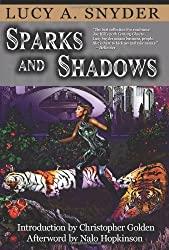 Sparks and Shadows by Lucy A. Snyder (2010-04-30)