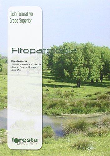 Técnico superior en gestión forestal y del medio natural. Fitopatología por Juan Antonio; Saiz de Omeñaca González, José A. Martín García