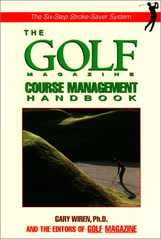 Course Management: The Essential Guide to Playing Smarter Golf with the Six Step Stroke Saver System for Lower Scores