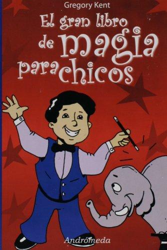 El gran libro de magia para chicos/The Great Book of Magic for Children por Gregory Kent