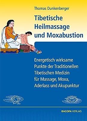 Tibetische Heilmassage und Moxabustion.: Energetisch wirksame Punkte der Traditionellen Tibetischen Medizin für Massage, Moxa und Akupunktur