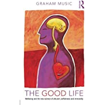 The Good Life: Wellbeing and the new science of altruism, selfishness and immorality by Graham Music (2014-05-16)